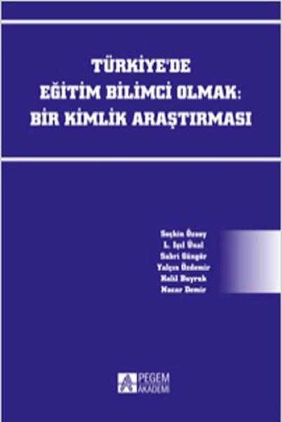 Türkiyede Eğitim Bilimci Olmak: Bir Kimlik Araştırması.pdf