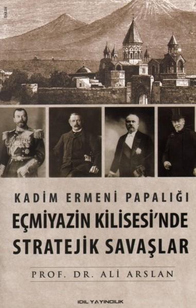 Kadim Ermeni Papalığı Eçmiyazin Kilisesinde Stratejik Savaşlar.pdf