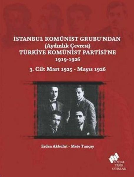 İstanbul Komünist Grubundan Aydınlık Çevresi Türkiye Komünist Partisine 1919 - 1926 3. Cilt.pdf