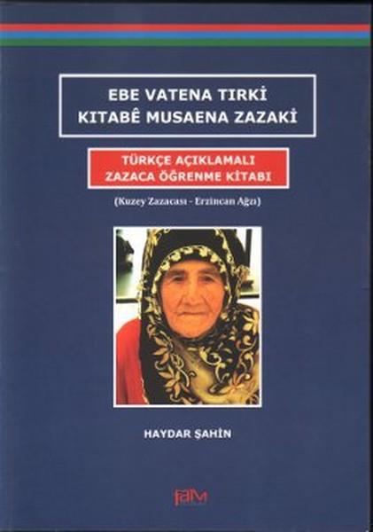 Ebe Vatena Tırki Kıtabe Musaena Zazaki - Türkçe Açıklamalı Zazaca Öğrenme Kitabı.pdf