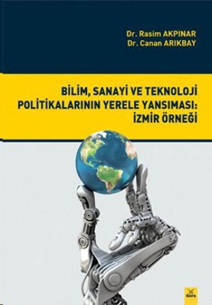Bilim, Sanayi ve Teknoloji Politikalarının Yerele Yansıması: İzmir Örneği.pdf