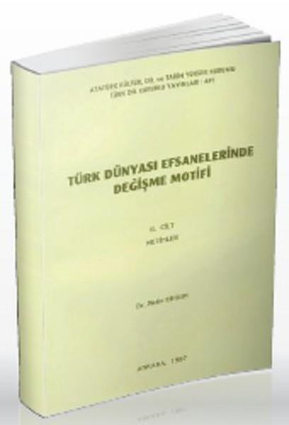 Türk Dünyası Efsanelerinde Değişme Motifi Cilt 2: Metinler.pdf