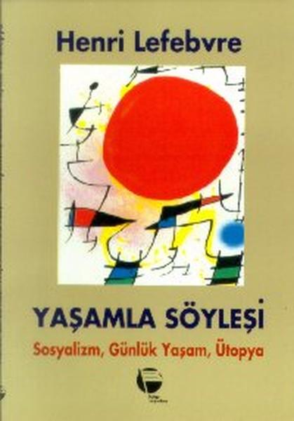 Yaşamla SöyleşiSosyalizm, Günlük Yaşam ve Ütopya Üstüne.pdf