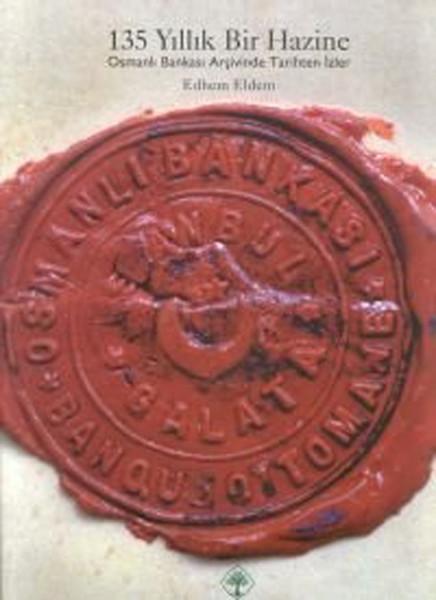 135 Yıllık Bir Hazine Osmanlı Bankası Arşivinde Tarihten İzler.pdf