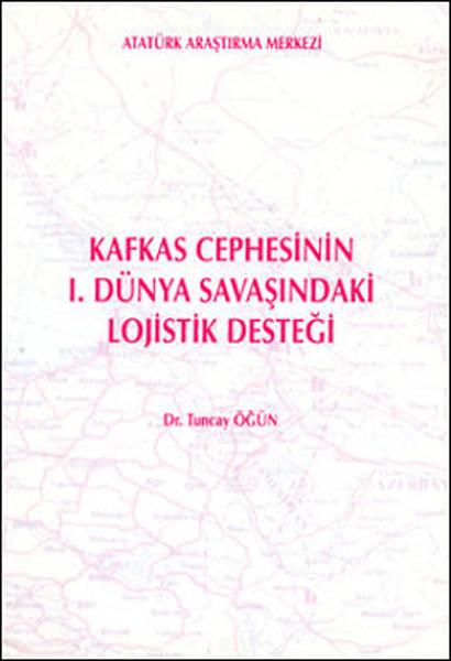 Kafkas Cephesinin 1. Dünya Savaşındaki Lojistik Desteği.pdf