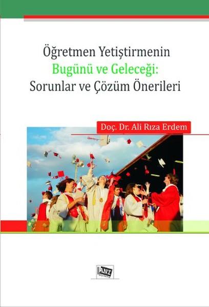 Öğretmen Yetiştirmenin Bugünü ve Geleceği: Sorunlar ve Çözüm Önerileri.pdf