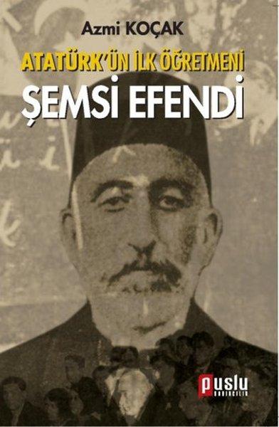 Atatürk`ün İlk Öğretmeni Şemsi Efendi