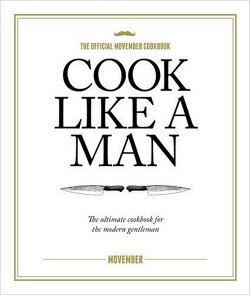 Cook Like A Man: The ultimate cookbook for the modern gentleman.pdf