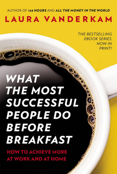 What the Most Successful People Do Before Breakfast: How to Achieve More at Work and at Home.pdf