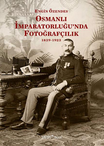 Osmanlı İmparatorluğunda Fotoğrafçılık 1839-1923.pdf