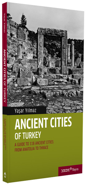 Ancient Cities of TurkeyA Guide to the Ancient Cities of Turkey: From Anatolia to Thrace.pdf
