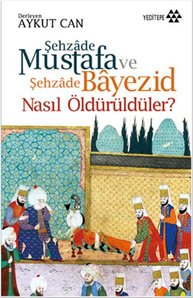 Şehzade Mustafa ve Şehzade Bayezid Nasıl Öldürüldüler?.pdf