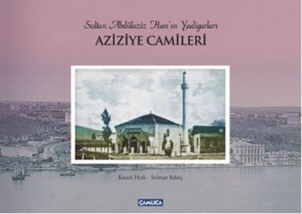 Sultan Abdülaziz Han`ın Yadigarları Aziziye Camileri