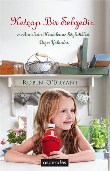 Ketçap Bir Sebzedir ve Annelerin Kendilerine Söylediği Diğer Yalanlar.pdf