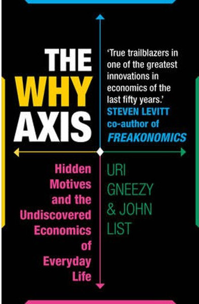 The Why Axis: Hidden Motives and the Undiscovered Economics of Everyday Life.pdf