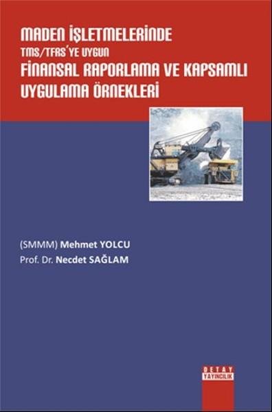 Maden İşletmelerinde TMS/TFASye Uygun Finansal Raporlama ve Kapsamlı Uygulama Örnekleri.pdf