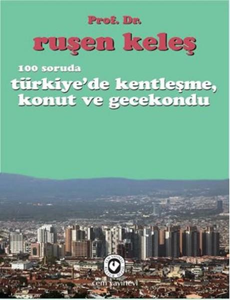 100 Soruda Türkiyede Kentleşme Konut Ve Gecekondu Ruşen Keleş