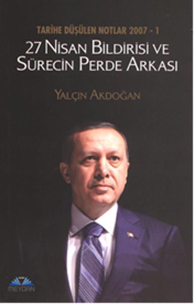 27 Nisan Bildirisi ve Sürecin Perde Arkası - Tarihe Düşülen Notlar 2007 - 1.pdf