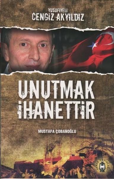 Unutmak İhanettir - Yusufiyeli Cengiz Akyıldız.pdf