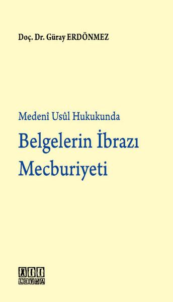 Medeni Usul Hukukunda Belgelerin İbrazı Mecburiyeti.pdf