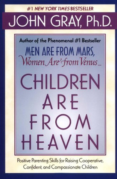 Children Are from Heaven: Positive Parenting Skills for Raising Cooperative, Confident, and Compassi.pdf