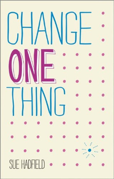 Change One Thing!: Make one change and embrace a happier, more successful you.pdf