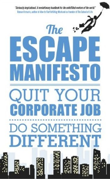 The Escape Manifesto: Quit Your Corporate Job. Do Something Different!.pdf