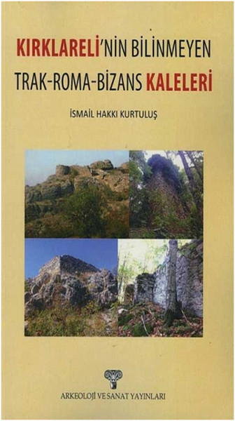 Kırklarelinin Bilinmeyen Trak-Roma-Bizans Kaleleri.pdf