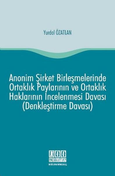 Anonim Şirket Birleşmelerinde Ortaklık Paylarının ve Ortaklık Haklarının İncelenmesi Davası.pdf