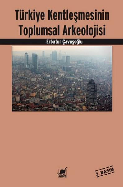 Türkiye Kentleşmesinin Toplumsal Arkeolojisi.pdf