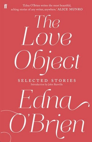 The Love Object: Selected Stories of Edna O`Brien