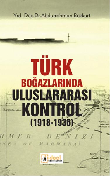 Türk Boğazlarında Uluslararası Kontrol (1918 - 1936).pdf
