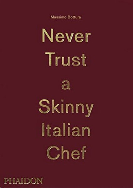 Massimo Bottura: Never Trust A Skinny Italian Chef.pdf