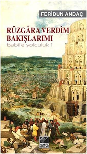 Rüzgâra Verdim Bakışlarımı - Babil`e Yolculuk - 1
