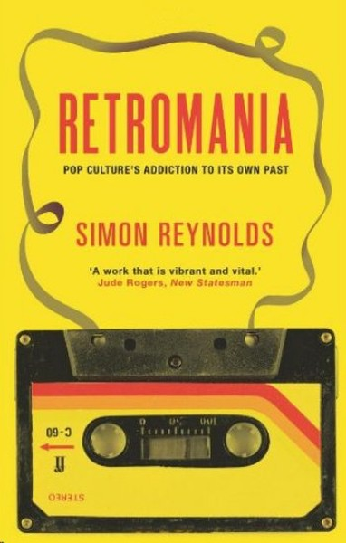 Retromania: Pop Cultures Addiction to its Own Past.pdf
