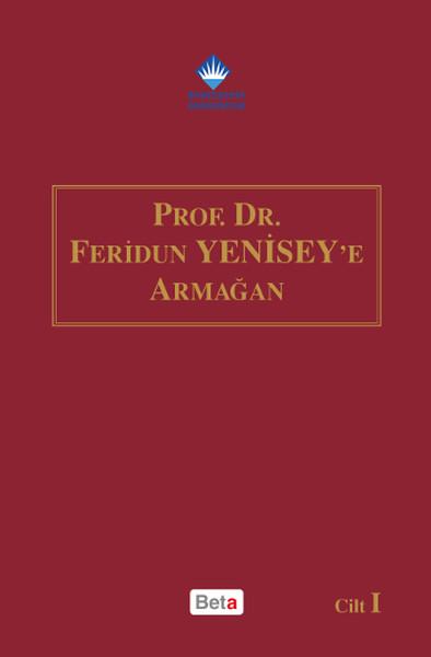 Prof.Dr.Feridun Yeniseye Armağan - 2 Cilt Takım.pdf