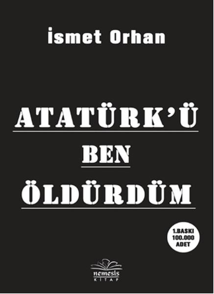 Atatürk`ü Ben Öldürdüm