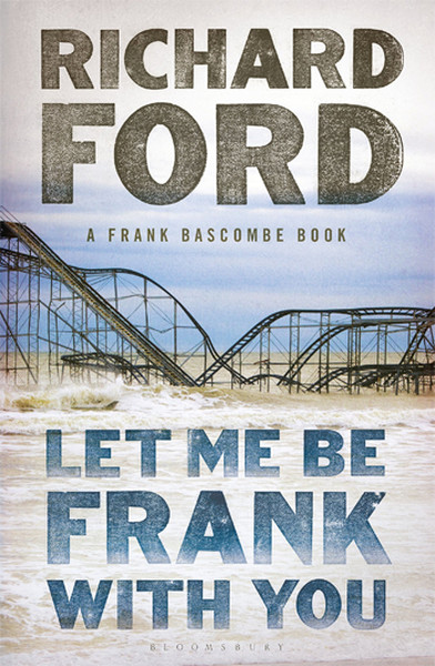 Let Me be Frank with You: A Frank Bascombe Book.pdf