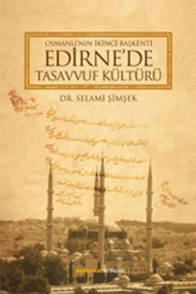 Osmanlının İkinci Başkenti Edirnede Tasavvuf Kültürü.pdf