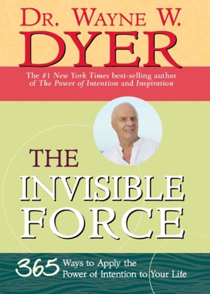 The Invisible Force: 365 Ways To Apply The Power Of Intention To Your Life.pdf