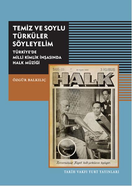 Temiz ve Soylu Türküler Söyleyelim - Türkiye'de Milli Kimlik İnşasında Halk Müziği.pdf