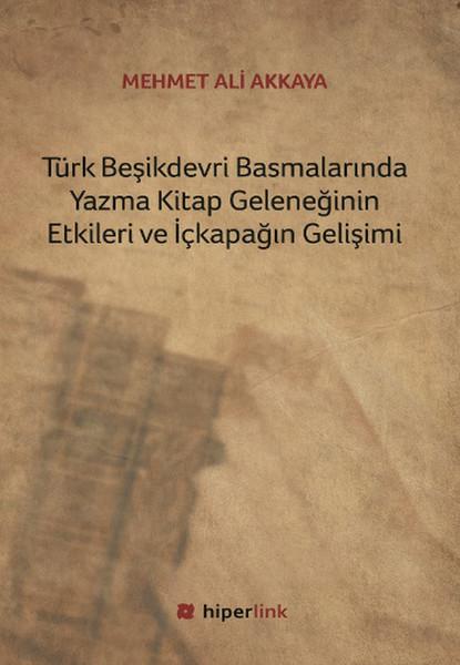 Türk Beşikdevri Basmalarında Yazma Kitap Geleneğinin Etkileri ve İçkapağın Gelişimi.pdf
