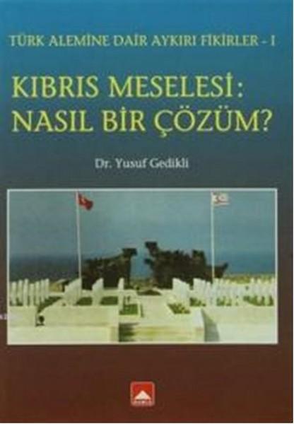 Kıbrıs Meselesi - Nasıl Bir Çözüm?