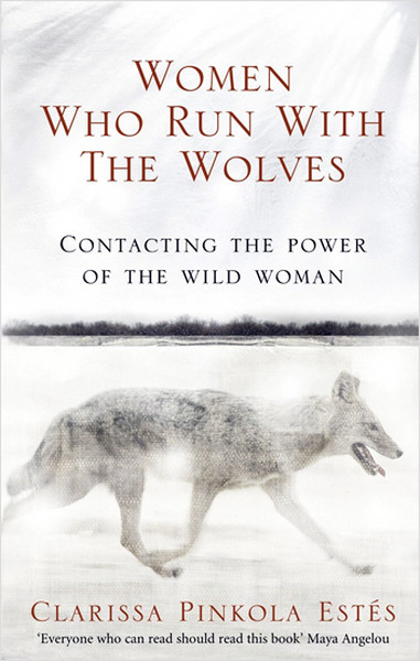 Women Who Run With The Wolves: Contacting the Power of the Wild Woman (Classic Edition).pdf