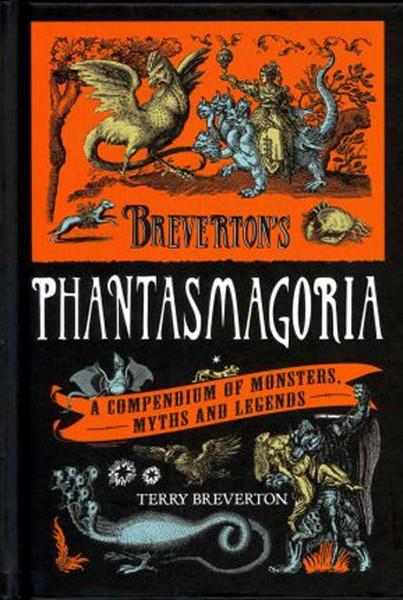 Brevertons Phantasmagoria: A Compendium of Monsters, Myths and Legends.pdf