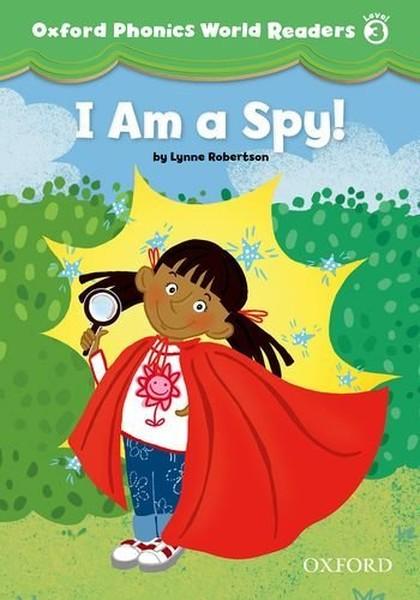 Oxford Phonics World Readers: Level 3: I am a Spy!.pdf