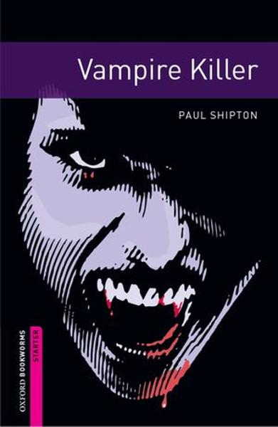 Oxford Bookworms Library: Starter: Vampire Killer: 250 Headwords.pdf
