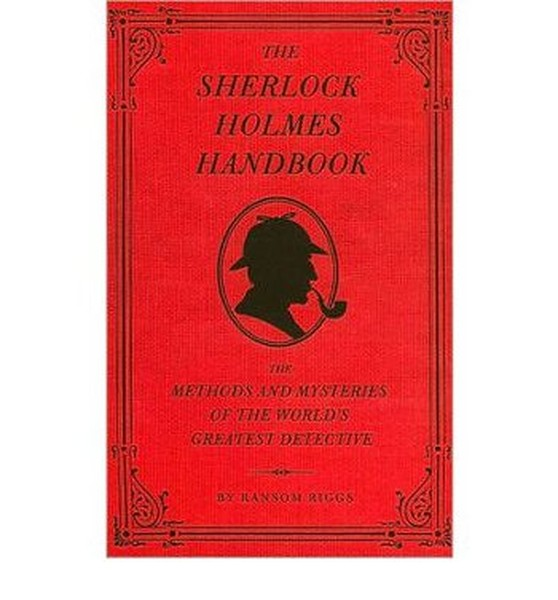 Sherlock Holmes Handbook: Methods and Mysteries of the Worlds Greatest Detective.pdf