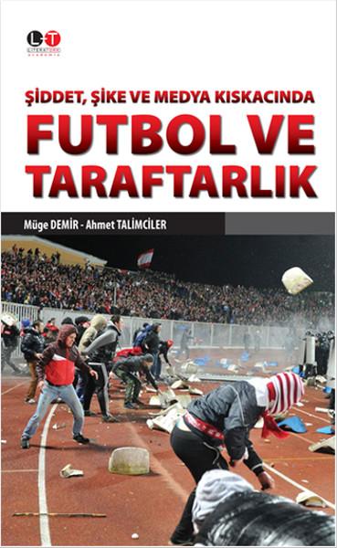 Şiddet, Şike ve Medya Kıskacında  Futbol ve Taraftarlık.pdf