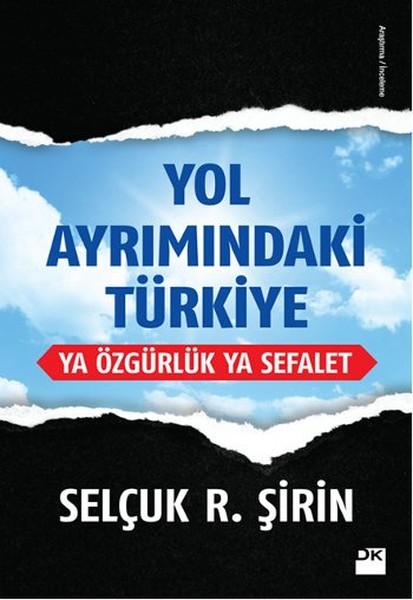 Yol Ayrımındaki Türkiye Ya Özgürlük Ya Sefalet.pdf